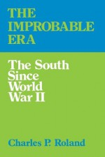 The Improbable Era: The South since World War II - Charles P. Roland