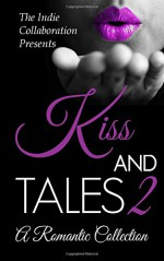 Kiss and Tales 2: A Romantic Collection (The Indie Collaboration) (Volume 8) - Kristina M Jacobs, Chris Raven, Alan Hardy, Greatest Poet Alive, Kottyn Campbell, Margene Wiese-Baier, Margaret Wiese, Madhu Kalyan Mattaparthi, Ailene Openiano Giray