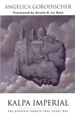 Kalpa Imperial: The Greatest Empire That Never Was by Angélica Gorodischer (2003-08-15) - Angélica Gorodischer;