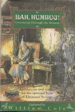 Bah, Humbug! Grumping Through the Season: Quotations and Stories for the Spiritual Heirs of Ebenezer Scrooge - William Cole