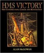 HMS Victory: Her Construction, Career, and Restoration - Alan P. McGowan, Alan McGowan, John McKay