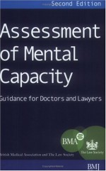 Assessment of Mental Capacity: Guidance for Doctors and Lawyers - British Medical Association
