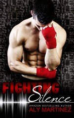 Fighting Silence (On The Ropes Book 1) - Aly Martinez