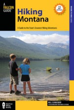 Hiking Montana, 10th: A Guide to the State's Greatest Hikes - Bill Schneider, Russ Schneider