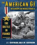 American GI in Europe in World War II, The: The Battle in France - J.E. Kaufmann, H.W. Kaufmann