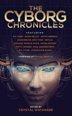 The Cyborg Chronicles (The Future Chronicles) - Paul K. Swardstrom, Michael Patrick Hicks, Eric Tozzi, Artie Cabrera, P C Tyler, Annie Bellet, Samuel Peralta, Susan Kaye Quinn, Crystal Watanabe, Ken Liu, A.J. Meek