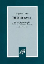 Fides Et Ratio: On the Relationship Between Faith and Reason: Encyclical Letter of John Paul II - Pope John Paul II