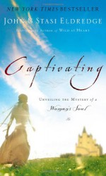 Captivating: Unveiling the Mystery of a Woman's Soul - John Eldredge, Stasi Eldredge