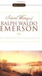 Selected Writings - Ralph Waldo Emerson, William H. Gilman, Charles R. Johnson