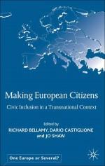 Making European Citizens: Civic Inclusion in a Transnational Context - Jo Shaw, Richard Bellamy, Dario Castiglione