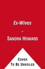 Ex-Wives: Sometimes Three's a Crowd - Sandra Howard