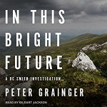 In This Bright Future: DC Smith Investigation Series, Book 5 - Gildart Jackson, Peter Grainger