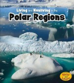 Living and Nonliving in the Polar Regions - Rebecca Rissman
