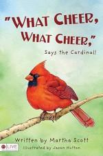 What Cheer, What Cheer, Says the Cardinal! - Martha Scott