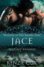 Jace: Wolves of the Rising Sun #1 (Mating Season Collection) - Kenzie Cox, Mating Season Collection