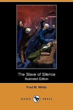 The Slave of Silence - Fred M. White