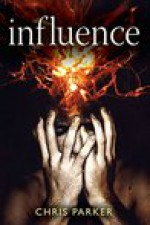Influence: The gripping psychological thriller with a terrifying twist (Marcus Kline) - Chris Parker