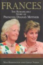 Frances: The Remarkable Story of Princess Diana's Mother - Max Riddington, Gavan Naden