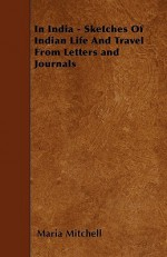 In India - Sketches of Indian Life and Travel from Letters and Journals - Maria Mitchell