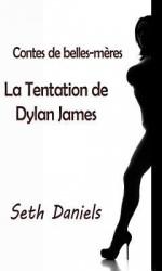 Contes de Belles-Meres: La Tentation de Dylan James - Seth Daniels