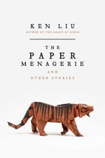 The Paper Menagerie and Other Stories by Liu, Ken (March 8, 2016) Hardcover - Ken Liu