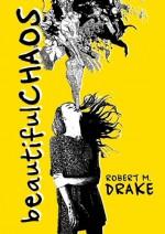 Beautiful Chaos - Robert M. Drake