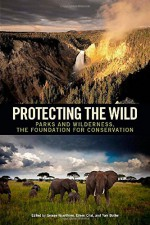 Protecting the Wild: Parks and Wilderness, the Foundation for Conservation - George Wuerthner, Eileen Crist, Tom Butler