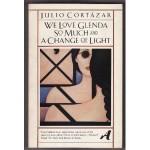 We Love Glenda So Much and A Change of Light - Julio Cortázar