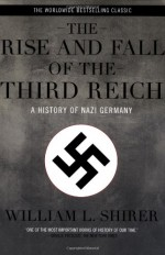The Rise and Fall of the Third Reich: A History of Nazi Germany - William L. Shirer