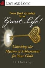 From Bad Grades to a Great Life! - Charles Fay