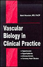 Vascular Biology in Clinical Practice - Marc C. Houston