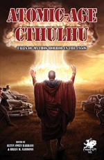 Atomic-Age Cthulhu: Tales of Mythos Horror in the 1950s (Chaosium Fiction) - Jeffrey Thomas, Cody Goodfellow, Sam Stone, William Meikle, Josh Reynolds, Ed Erdelac, Bear Weiter, Jason Andrew, Victor Leza