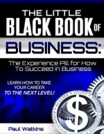 The Little Black Book of Business: The Experience Pill for How to Succeed in Business - Paul Watkins