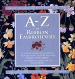 A-Z of Ribbon Embroidery - Sue Gardner