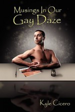 Musings in Our Gay Daze - Kyle Cicero