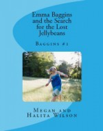 Emma Baggins and the Search for the Lost Jellybeans (Baggins, #1) - Megan Wilson, Halita Wilson