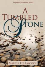 A Tumbled Stone - Marcia Lee Laycock