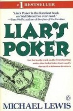 By Michael Lewis: Liar's Poker: Rising Through the Wreckage on Wall Street - -Penguin Books-