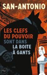 Les clefs du pouvoir sont dans la boîte à gants (SAN ANTONIO) (French Edition) - San-Antonio