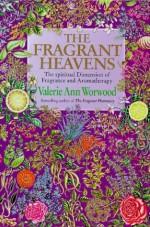 Fragrant Heavens The Spiritual Dimension - Valerie Ann Worwood