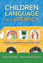 Children, Language, and Literacy: Diverse Learners in Diverse Times (Language & Literacy Series) - Celia Genishi, Anne Haas Dyson