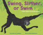 Swing, Slither, or Swim: A Book about Animal Movements - Patricia M. Stockland