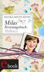 Milas Ferientagebuch, Band 1: Milas Ferientagebuch: Mallorca (German Edition) - Bianka Minte-König