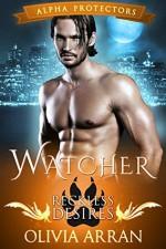 Watcher: Reckless Desires (Wolf Shifter Romance) (Alpha Protectors Book 5) - Olivia Arran