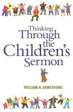 Thinking Through the Children's Sermon - William H. Armstrong