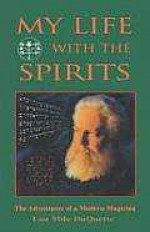 My Life With The Spirits: The Adventures of a Modern Magician - Lon Milo DuQuette