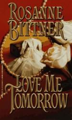 Love Me Tomorrow - Rosanne Bittner