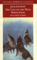 The Call of the Wild, White Fang and Other Stories (World's Classics) - Jack London