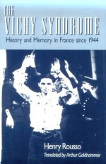 The Vichy Syndrome: History and Memory in France Since 1944 - Henry Russo, Arthur Goldhammer, Stanley Hoffman, Henry Russo
