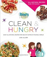 Hungry Girl Clean & Hungry: Easy All-Natural Recipes for Healthy Eating in the Real World - Lisa Lillien